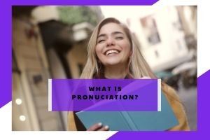 What is Pronunciation ?